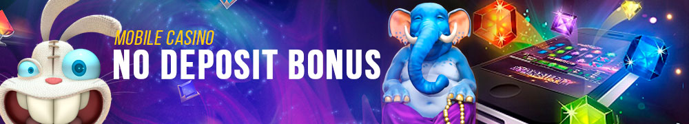 All you need to know about mobile casino no deposit bonus